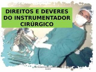DIREITOS E DEVERES DO INSTRUMENTADOR CIRURGICO.ppt